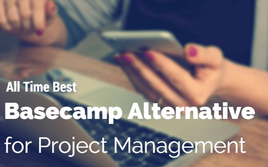 Basecamp Alternatives for Project Management and features - best basecamp alternatives for teams and everyone