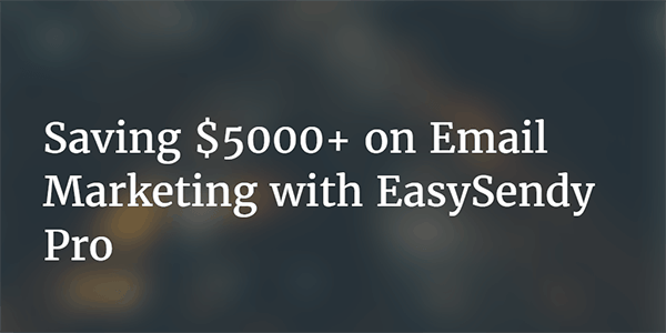 Saving 5000 on Email Marketing with EasySendy Pro