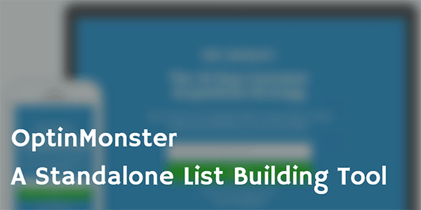 OptinMonster - A Standalone Email List Building Tool