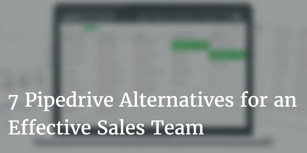 7 Pipedrive Alternatives