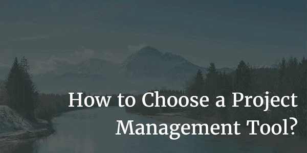 How to Choose a Project Management Tool? 2