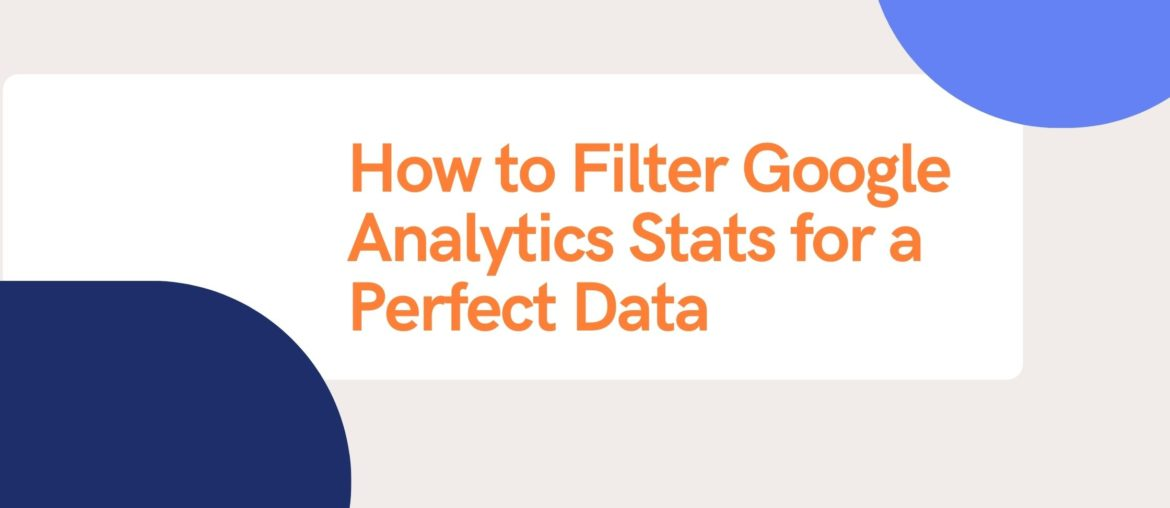 How to Filter Google Analytics Stats for a Perfect Data