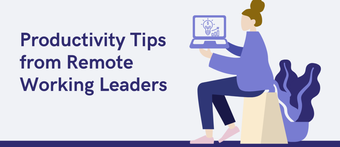 Productivity Tips from Remote Working Leaders